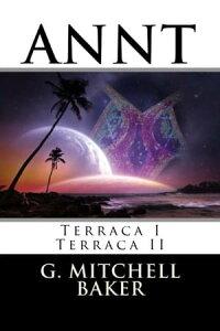 ANNT: Terraca I & II【電子書籍】[ G. Mitchell Baker ]