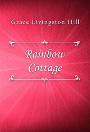 Rainbow Cottage【電子書籍】[ Grace Livingston Hill ]