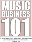 Music Business 101: For Aspiring Producers, Writers, Musicians, Singers and Future Record Moguls: A Comprehensive, Easy-to-Understand Look into the Music Business - Everything You Need to Know to Take a Record from Concept to Completion.【電子書籍】