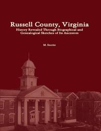 Russell County, Virginia: History Revealed Through Biographical and Genealogical Sketches of Its Ancestors【電子書籍】[ M. Secrist ]
