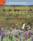 Who Needs a Prairie?A Grassland Ecosystem【電子書籍】[ Karen Patkau ]