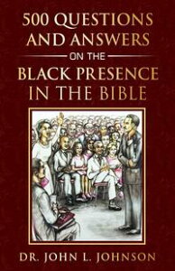 500 Questions and Answers on the Black Presence in the Bible【電子書籍】[ Julian Johnson ]