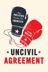 Uncivil AgreementHow Politics Became Our Identity【電子書籍】[ Lilliana Mason ]