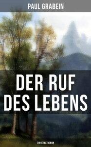 Der Ruf des Lebens (Ein Heimatroman)Roman aus den Tiroler Bergen【電子書籍】[ Paul Grabein ]
