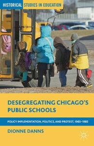 Desegregating Chicago's Public SchoolsPolicy Implementation, Politics, and Protest, 1965?1985【電子書籍】[ Dionne Danns ]