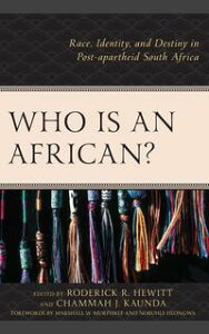 Who Is an African?Race, Identity, and Destiny in Post-apartheid South Africa【電子書籍】[ Nico Botha ]