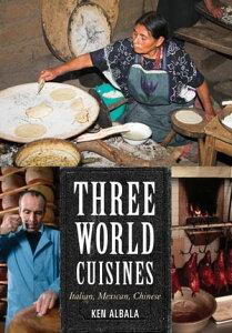 Three World CuisinesItalian, Mexican, Chinese【電子書籍】[ Ken Albala ]