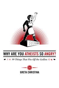 Why Are You Atheists So Angry? 99 Things That Piss Off the Godless【電子書籍】[ Greta Christina ]