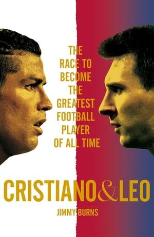 洋書, FICTION & LITERTURE Cristiano and Leo The Race to Become the Greatest Football Player of All Time Jimmy Burns