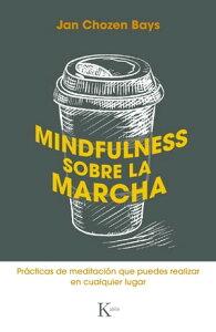 Mindfulness sobre la marchaPr?cticas de meditaci?n que puedes realizar en cualquier lugar【電子書籍】[ Jan Chozen Bays ]