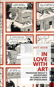 In Love with ArtFrancoise Mouly's Adventures in Comics with Art Spiegelman【電子書籍】[ Jeet Heer ]