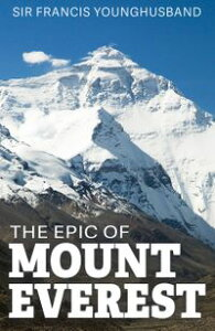 The Epic of Mount Everest【電子書籍】[ Sir Francis Younghusband ]