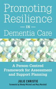 Promoting Resilience in Dementia CareA Person-Centred Framework for Assessment and Support Planning【電子書籍】[ Julie Christie ]