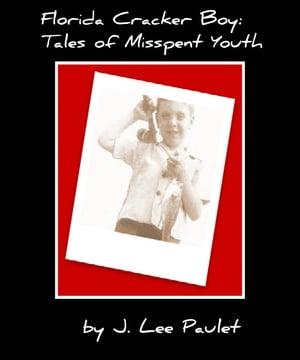 洋書, FICTION & LITERTURE Florida Cracker Boy: Tales of Misspent Youth J. Lee Paulet