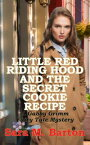 Little Red Riding Hood and the Secret Cookie RecipeA Gabby Grimm Fairy Tale Mystery, #3【電子書籍】[ Sara Barton ]