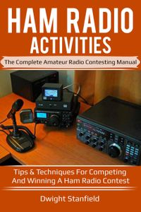 洋書, ART & ENTERTAINMENT Ham Radio Activities: The Complete Amateur Radio Contesting Manual - Tips amp; Techniques for competing and winning a Ham Radio Contest Dwight Standfield