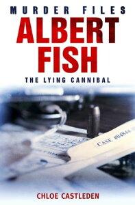 Albert FishThe Lying Cannibal【電子書籍】[ Chloe Castleden ]