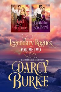 Legendary Rogues Books 3 and 4Lord of Fortune and Captivating the Scoundrel【電子書籍】[ Darcy Burke ]
