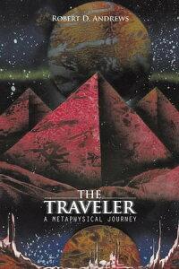 The TravelerA Metaphysical Journey【電子書籍】[ Robert D. Andrews ]