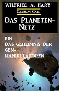 洋書, FICTION & LITERTURE Das Planeten-Netz 18: Das Geheimnis der Gen-Manipulatoren Wilfried A. Hary
