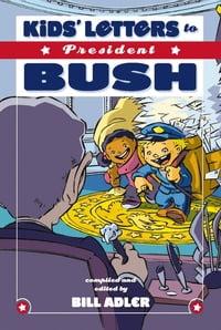 Kids' Letters to President Bush【電子書籍】[ Bill Adler ]