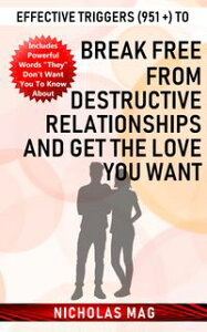 Effective Triggers (951 +) to Break Free from Destructive Relationships and Get the Love You Want【電子書籍】[ Nicholas Mag ]
