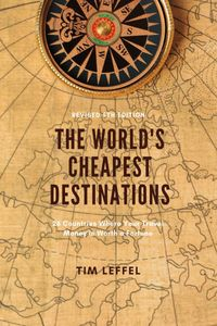 The World's Cheapest Destinations:26 Countries Where Your Travel Money is Worth a Fortune【電子書籍】[ Tim Leffel ]