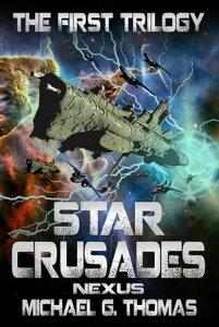 Star Crusades Nexus: The First Trilogy (Books 1-3)【電子書籍】[ Michael G. Thomas ]