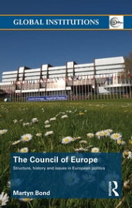 The Council of EuropeStructure, History and Issues in European Politics【電子書籍】[ Martyn Bond ]