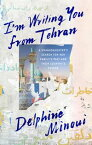 I'm Writing You From TehranA Granddaughter's Search for Her Family's Past and Their Country's Future【電子書籍】[ Delphine Minoui ]