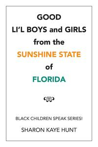 Good Li'L Boys and Girls from the Sunshine State of FloridaBlack Children Speak Series!【電子書籍】[ Sharon Kaye Hunt ]