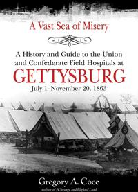 A Vast Sea of MiseryA History and Guide to the Union and Confederate Field Hospitals at Gettysburg, July 1-November 20, 1863【電子書籍】[ Gregory Coco ]