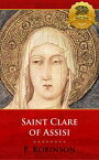 St. Clare of Assisi: A Concise Biography【電子書籍】[ P. Robinson, Wyatt North ]