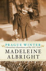 Prague WinterA Personal Story of Remembrance and War, 1937-1948【電子書籍】[ Madeleine Albright ]