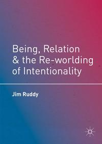 Being, Relation, and the Re-worlding of Intentionality【電子書籍】[ Jim Ruddy ]