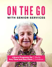 On the Go with Senior Services: Library Programs for Any Time and Any Place【電子書籍】[ Phyllis Goodman ]