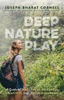 Deep Nature PlayA Guide to Wholeness, Aliveness, Creativity, and Inspired Learning【電子書籍】[ Joseph Bharat Cornell ]