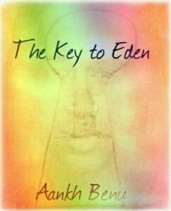 The Key to Eden【電子書籍】[ Aankh Benu ]