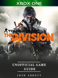 Tom Clancys the Division Xbox One Unofficial Game Guide【電子書籍】[ Josh Abbott ]