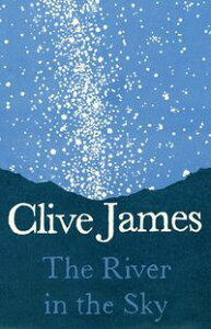 The River in the Sky: A Poem【電子書籍】[ Clive James ]