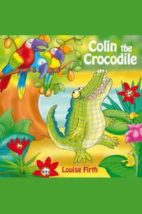 Colin The Crocodile【電子書籍】[ Louise Firth ]