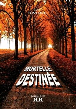 Mortelle Destinee【電子書籍】[ Luce Fontaine ]