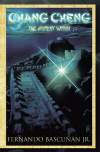 Chang Cheng, the Mystery Within【電子書籍】[ Fernando Bascu??n Jr. ]