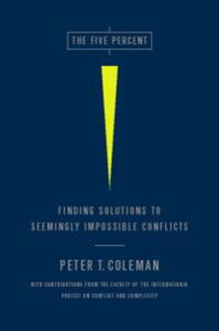 The Five PercentFinding Solutions to Seemingly Impossible Conflicts【電子書籍】[ Peter Coleman ]