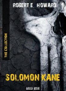 Solomon Kane: The Collection(Bauer Classics)【電子書籍】[ Robert E. Howard ]