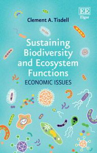 Sustaining Biodiversity and Ecosystem FunctionsEconomic Issues【電子書籍】[ Clement A. Tisdell ]