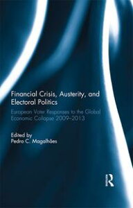 Financial Crisis, Austerity, and Electoral PoliticsEuropean Voter Responses to the Global Economic Collapse 2009-2013【電子書籍】