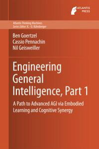 Engineering General Intelligence, Part 1A Path to Advanced AGI via Embodied Learning and Cognitive Synergy【電子書籍】[ Ben Goertzel ]