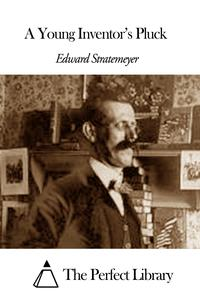 A Young Inventor's Pluck【電子書籍】[ Edward Stratemeyer ]