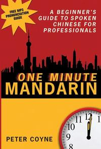 One Minute MandarinA beginner's guide to spoken Chinese for professionals【電子書籍】[ Peter Coyne ]